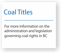 Visit the Coal Titles Branch for more information on coal rights in BC