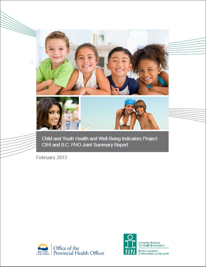 Child and Youth Health and Well-Being Indicators Project: CIHI and B.C. PHO Joint Summary Report (February 2013)