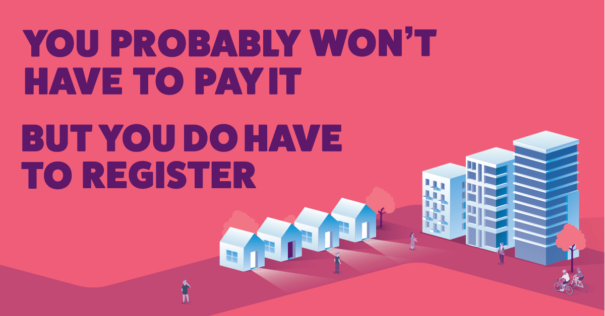 You probably won't have to pay it, but you do have to register