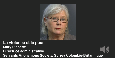 La violence et la feur. Mary Pichette, Directrice administrative, Servants Anonymous Society, Surrey Colombie-Britannique